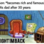 spongebob-memes spongebob text: Son: *becomes rich and famous* His dad after 30 years: glDakö 01 IGHTIMBACK  spongebob