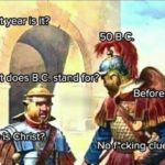 other-memes cute text: What year is it? 50 B.C What for? . Who BeforetChrist No+ftcking cluecmate  cute
