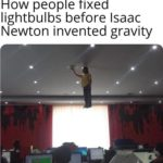 other-memes cute text: How people fixed lightbulbs before Isaac Newton invented gravity  cute