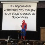 other-memes cute text: Has anyone ever wondered why this guy is on stage dressed as Spider-Man  cute