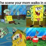 spongebob-memes spongebob text: The scene your mom walks in on  spongebob