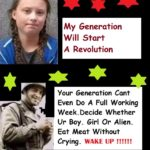 political-memes political text: My Generation Will Start A Revolution Your Generation Cant Even Do A Full Working Week. Decide Whether Ur Boy. Girl Or Alien. Eat Meat Without Crying. WAKE UP  political