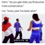 """political-memes political text: them: """"as you get older you"""
