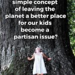 political-memes political text: When did the simple concept of leaving the planet a better place for our kids become a partisan issue?  political