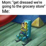 "spongebob-memes spongebob text: Mom: ""get dressed we"