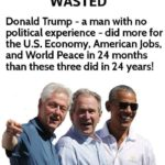 political-memes political text: A QUARTER CENTURY WASTED Donald Trump - a man with no political experience - did more for the U.S. Economy, American Jobs, and World Peace in 24 months than these three did in 24 years!  political