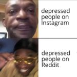 other-memes cute text: depressed people on Instagram depressed people on Reddit  cute