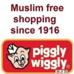 political-memes political text: Muslim free shopping since 1916 piggiy wiggly  political