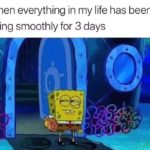 depression-memes depression text: When everything in my life has been going smoothly for 3 days  depression