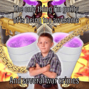 The only thing I'm guilty of is being too awesome and several war crimes TV meme template