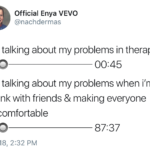 depression-memes depression text: Official Enya VEVO @nachdermas me talking about my problems in therapy 00:45 me talking about my problems when i