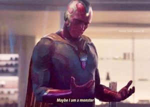 Maybe I am a monster Avengers meme template