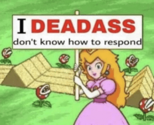 Peach I deadass don't know how to respond Holding Sign meme template