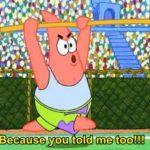 spongebob-memes spongebob text: Because you told me too!!!  spongebob