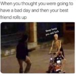 wholesome-memes cute text: When you thought you were going to have a bad day and then your best friend rolls up  cute