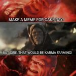 "avengers-memes thanos text: MAKE A ME-ME FOR CAKE DAY! ""BUT SIRE, THAT WOULD BE KARMA FARMING! JUST DO IT! —  thanos"