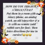 political-memes political text: IIOVVDO YOU FRIG11fE.N A MILLE.MVIAL? Put them in a room cith rotary Phone, an analog acatch, an old typewriter e a tv zeith no remote (add rabbit ears ror Tun). Then leave directions Tor use in cursive!eee  political