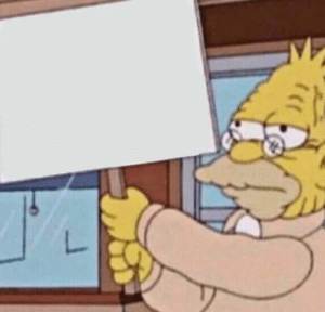 Grandpa Simpson holding sign Simpsons meme template