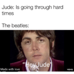 wholesome-memes cute text: Jude: Is going through hard times The 11 Made with love veVO  cute