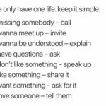 wholesome-memes cute text: we only have one life. keep it simple. • missing somebody — call • wanna meet up — invite • wanna be understood — explain • have questions — ask • don