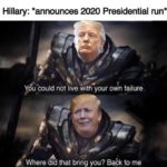 political-memes political text: Hillary: *announces 2020 Presidential run* u could not live with your own failure Where did that brihg you? Babk to me  political