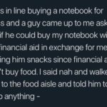 wholesome-memes cute text: I was in line buying a notebook for class and a guy came up to me asking me if he could buy my notebook with his financial aid in exchange for me buying him snacks since financial aid can