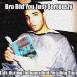 deep-fried-memes deep-fried text: Bro DidYou Just Seriously ?Talk During•lndepengent Readinglime