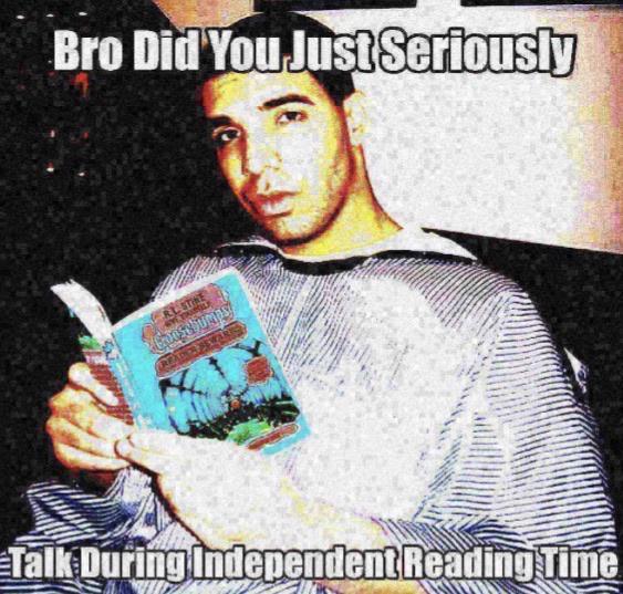 deep-fried deep-fried-memes deep-fried text: Bro DidYou Just Seriously ?Talk During•lndepengent Readinglime