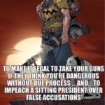 political-memes political text: IN WEEK YOUR GOVERNMENT HAS TO MAKE IT LEGAL TO JAKE YOUR GUNS THIik YOU
