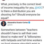 """political-memes political text: Harry Khachatrian @Harry1T6 What, precisely, is the correct level of income inequality for you, @AOC Is there a distribution you are shooting for? Should everyone be equal? o Alexandria Ocasio-Cortez @AOC between """"teachers shouldn"""