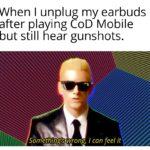 dank-memes cute text: When I unplug my earbuds after playing COD Mobile but still hear gunshots. wrong; I can fee/ it  Dank Meme