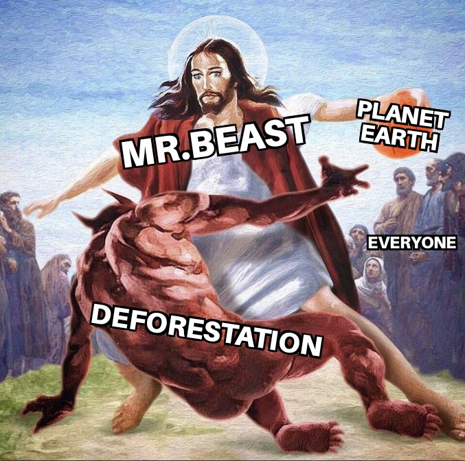 cute wholesome-memes cute text: PLANET MR.BEAST EARTH EVERYONE DEFORESTATION