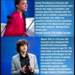 political-memes political text: Greta Thunberg is a 16-year-old Swedish environmental activist who shares her anger, frustration and anxiety about the climate with the world. She is neither a scientist nor an economist. She offers no practical solutions to the economic devastation her ideas would cause. Admirable passion. Wrong thesis. Media star. Google Search: 176 million results. Boyan Slat is a 23-year-old inventor who designed the cleanup system at age 16. He now leads a group developing advanced technologies to rid the world