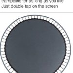 wholesome-memes cute text: Here you go traveler,enjoy the trampoline for as long as you like! Just double tap on the screen  cute