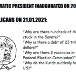 "political-memes political text: *DEMOCRATIC PRESIDENT INAUGURATED ON 20.012021* REPUBLICANS ON 21.012021: ""Why are there hundreds of House bills stuck in the Senate?"" ""Why is there a debt of 23 trillion dollars?"" ""Why are there 3 vacancies in the Federal Election Commission?"" ""Why do the Kurds suddenly hate the  political"