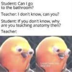 dank-memes cute text: Student: Can I go to the bathroom? Teacher: I don