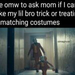 wholesome-memes cute text: Me omw to ask mom if I can take my lil bro trick or treating in matching costumes oimag ost  cute