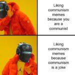 dank-memes cute text: Liking communism memes because you are a communist Liking communism memes because communism is a joke  Dank Meme