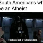 star-wars-memes ot-memes text: Deep-South Americans when they see an Atheist I find your lack of taith disturbing.  ot-memes