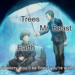wholesome-memes cute text: Trees Mr. Beast Earth Don