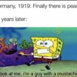 spongebob-memes spongebob text: Germany, 1919: Finally there is peace! 20 years later: look at me,- i