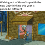 spongebob-memes spongebob text: Walking out of GameStop with the new COD thinking this year is gonna be different  spongebob