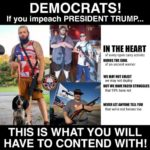 political-memes political text: DEMOCRATS! If you impeach PRESIDENT TRUMP... IN THE HEART of every open carry activist BURNS THE SOUL of an ancient warrior WE NOT ENLIST we may not deploy BUT WE HAVE FACED STRUGGLES that 99% have not NEVER LET ANYONE TELL you that we