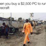 dank-memes cute text: When you buy a $2,500 PC to run Minecraft  Dank Meme