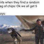 dank-memes cute text: Girls when they find a random bag of chips: Ok we all get 5 Boys:  Dank Meme