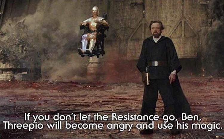 star-wars-memes skywalker text: If you Resistance go, Ben, Threepio will become angry-and use his magic•.