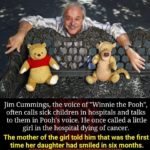 """wholesome-memes cute text: Jim Cummings, the voice of """"Winnie the Pooh"""", often calls sick children in hospitals and talks to them in Pooh"""