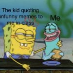 spongebob-memes spongebob text: The kid quoting unfunny memes to Me  Spongebob Meme, Weird, Creepy, School, Class