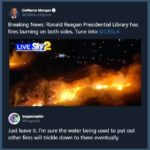 political-memes political text: DeMarco Morgan @DeMarcoReports Breaking News: Ronald Reagan Presidential Library has fires burning on both sides. Tune into @CBSLA LIVE @bogpunk Just leave it. I