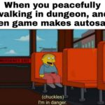 other-memes dank text: When you peacefully walking in dungeon, and then game makes autosave ERGENCY 11 (chuckles)— I